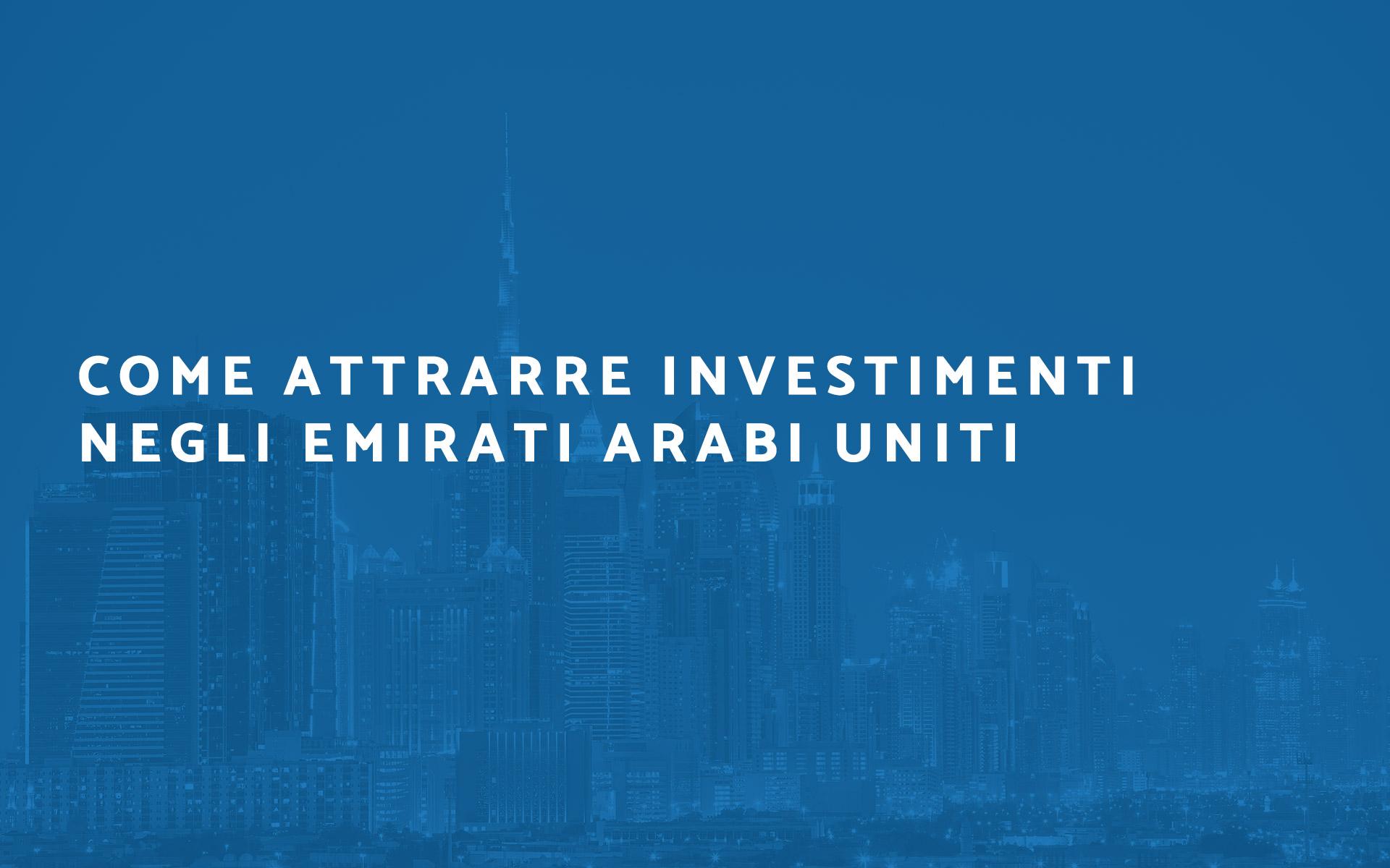 Come attrarre investimenti Emirati Arabi Uniti